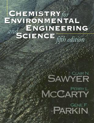 Chemistry for Environmental Engineering and Science By Sawyer, Clair N./ McCarty, Perry L./ Parkin, Gene F.